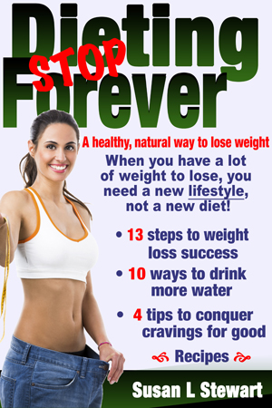 Stop Dieting Forever: A healthy, natural way to lose weight